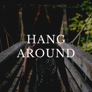 Hang Around.jpg