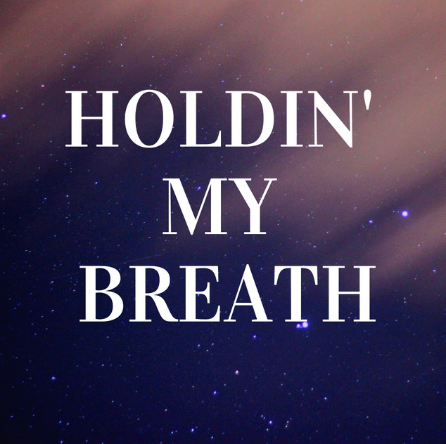 Holdin My Breath.jpg