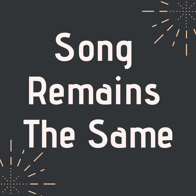 Song Remains The Same.jpg