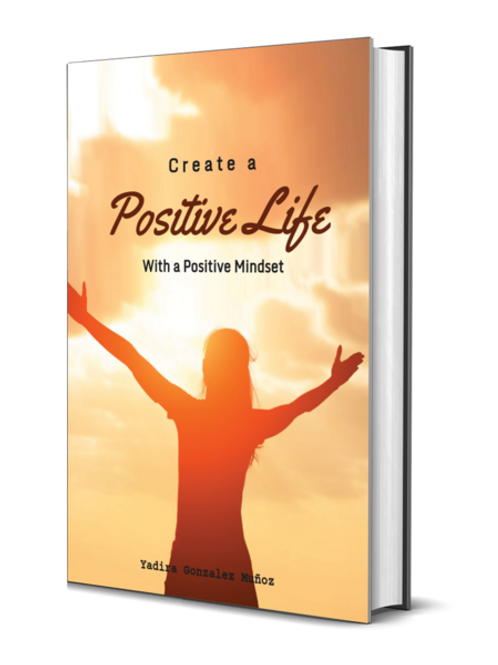 Create a POSITIVE LIFE With a Positive Mindset