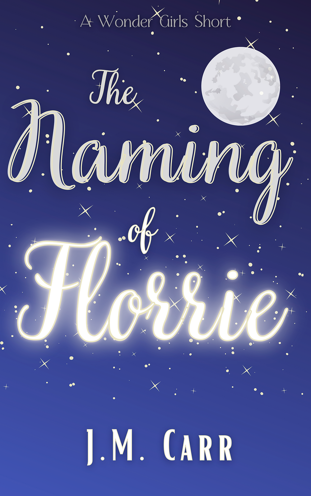 The cover for a Wonder Girls prequel story 'The Naming of Florrie' The cover image is a night sky with a full moon.
