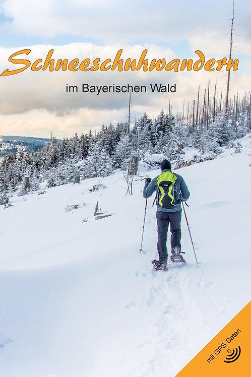 Schneeschuhwandern im Bayerischen Wald (2. Auflage)