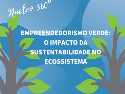 Empreendedorismo Verde: O Impacto Da Sustentabilidade No Ecossistema