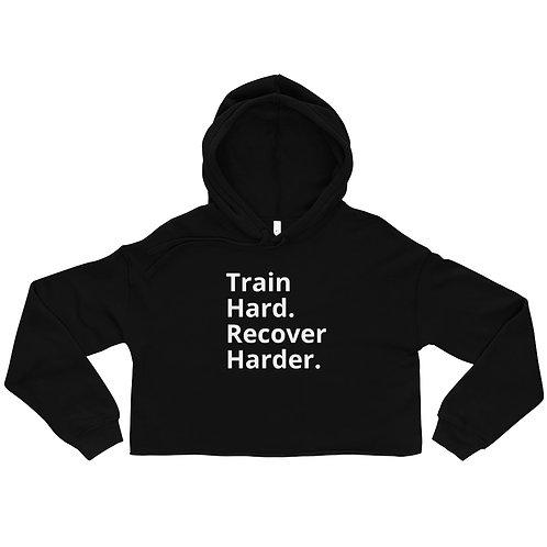 Train Hard. Recover Harder. - Women's Crop Hoodie