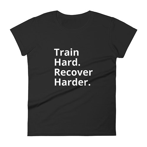 Train Hard. Recover Harder. - Women's T-Shirt