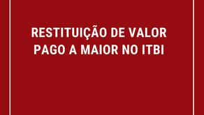 Restituição de Valor Pago a Maior no Imposto de Transmissão de Bens Imóveis - ITBI