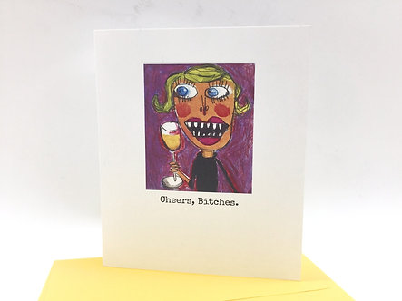 """Cheers, Bitches"" Card by Unmedicated Cards"