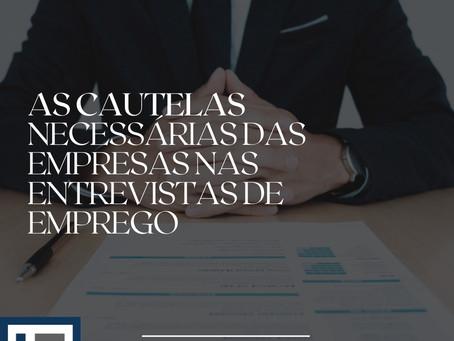 AS CAUTELAS NECESSÁRIAS DAS EMPRESAS NAS ENTREVISTAS DE EMPREGO