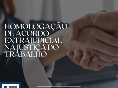 HOMOLOGAÇÃO DE ACORDO EXTRAJUDICIAL NA JUSTIÇA DO TRABALHO