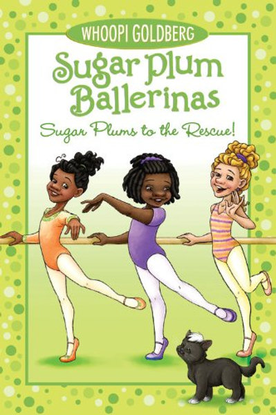 Sugar Plum Ballerinas Sugar Plum to the Rescue! Book #5 Whoopi Goldberg