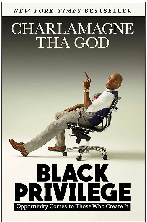Black Privilege: Opportunity Comes to Those Who Create It Charlamagne Tha God