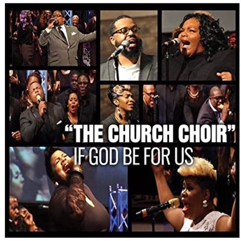 """IF GOD BE FOR US """"The Church Choir"""""""