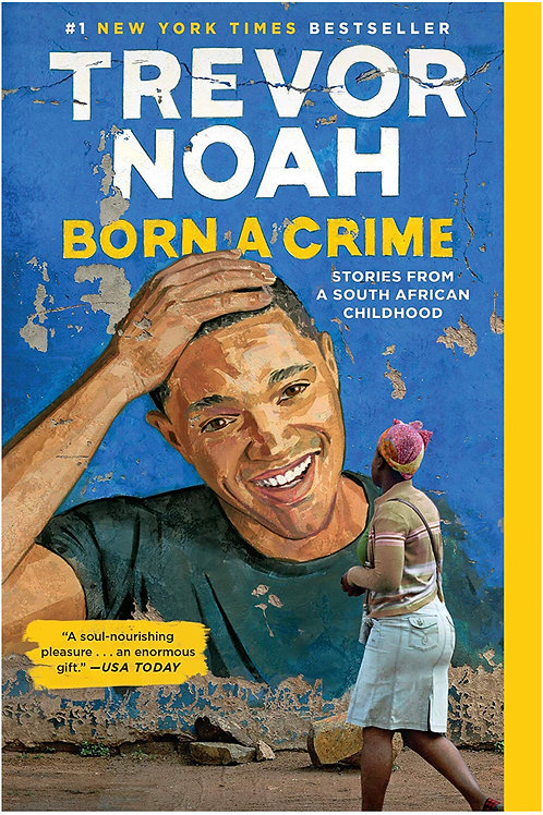 Born a Crime: Stories from a South African Childhood Trevor Noah