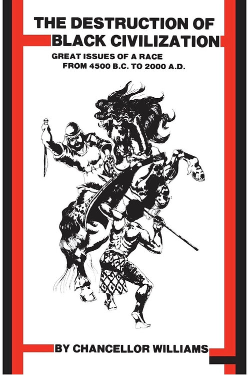 Destruction of Black Civilization: Great Issues of a Race from 4500 B.C. to 2000
