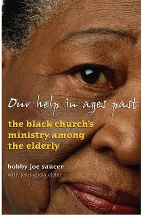 Our Help In Ages Past: The Black Church's Ministry Among The Elderly