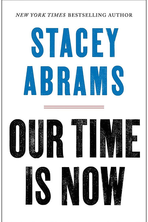 Our Time Is Now: Power, Purpose, and the Fight for a Fair America Stacey Abrams