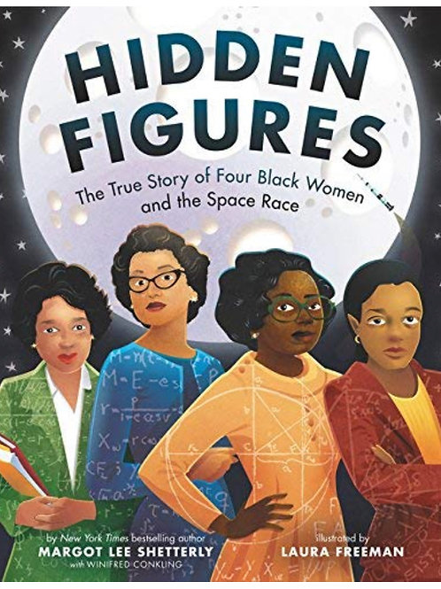 Hidden Figures: The True Story of Four Black Women and the Space Race Ma