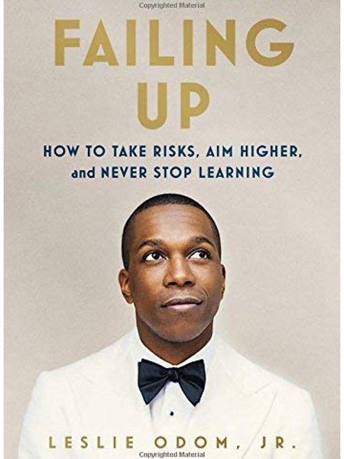 Failing Up:How to Take Risks, Aim Higher, and Never Stop Learning Leslie Odom Jr