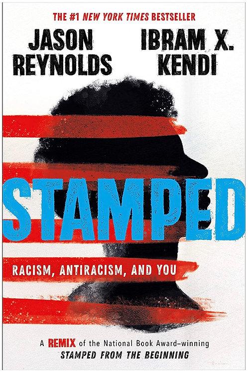 Stamped: Racism, Antiracism, and You Jason Reynolds & Ibram X. Kendi