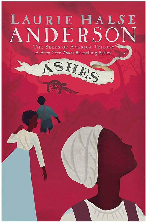 Ashes (The Seeds of America Trilogy) Laurie Halse Anderson