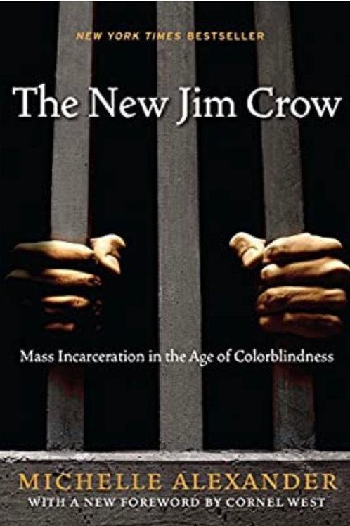 The New Jim Crow: Mass Incarceration Michelle Alexander