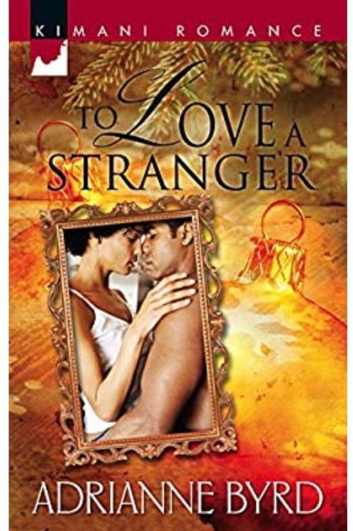 To Love A Stranger (Kimani Romance) Byrd, Adrianne