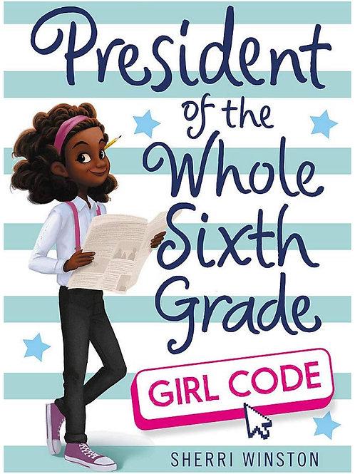 President of the Whole Sixth Grade: Girl Code (President Series) Sherri Winston