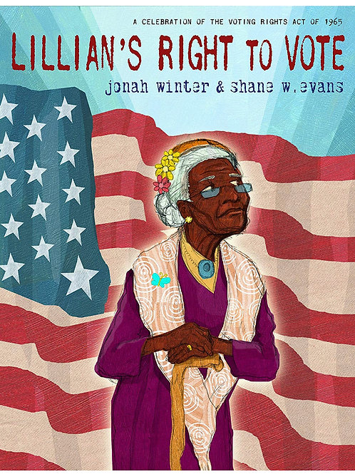 Lillian's Right to Vote: A Celebration Voting Rights Act 1965 Jonah Winter