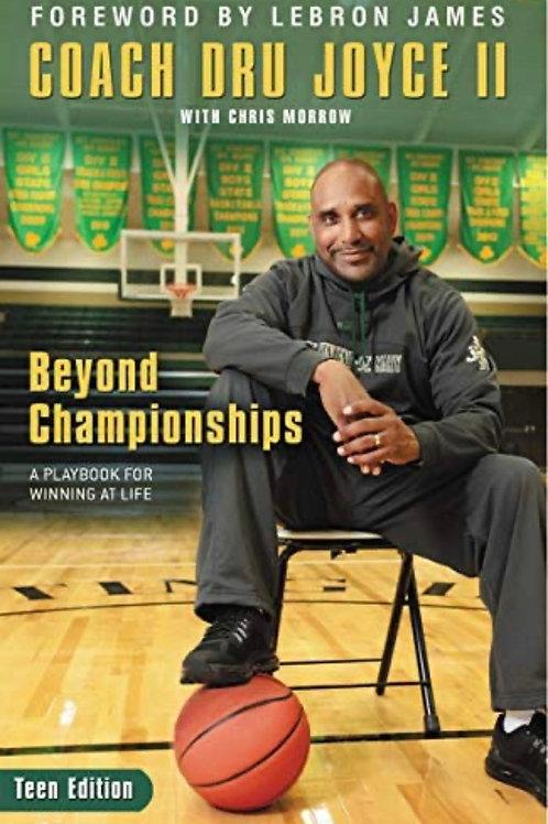 Beyond Championships Teen Edition: A Playbook for Winning at Life Dru Joyce II
