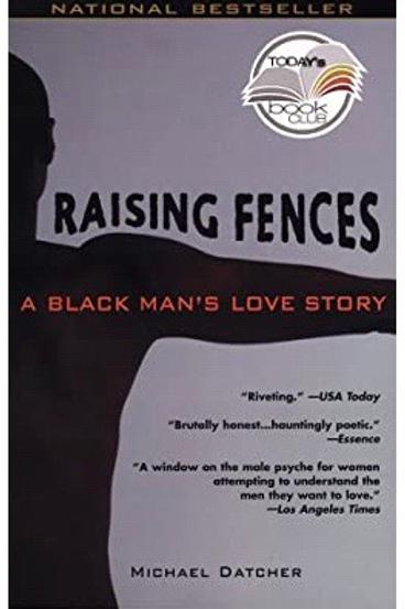 Raising Fences: A Black Man's Love Story Michael Datcher