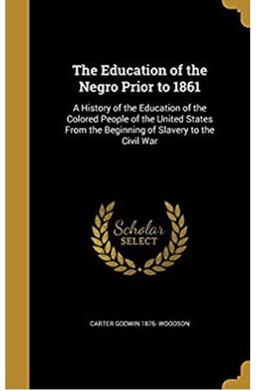 The Education of the Negro Prior to 1861 Carter Godwin Woodson