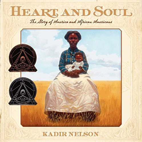 Heart and Soul The Story of America and African Americans Kadir Nelson