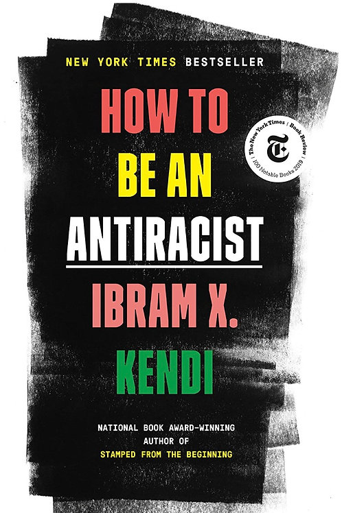 How to Be an Antiracist Ibram X. Kendi