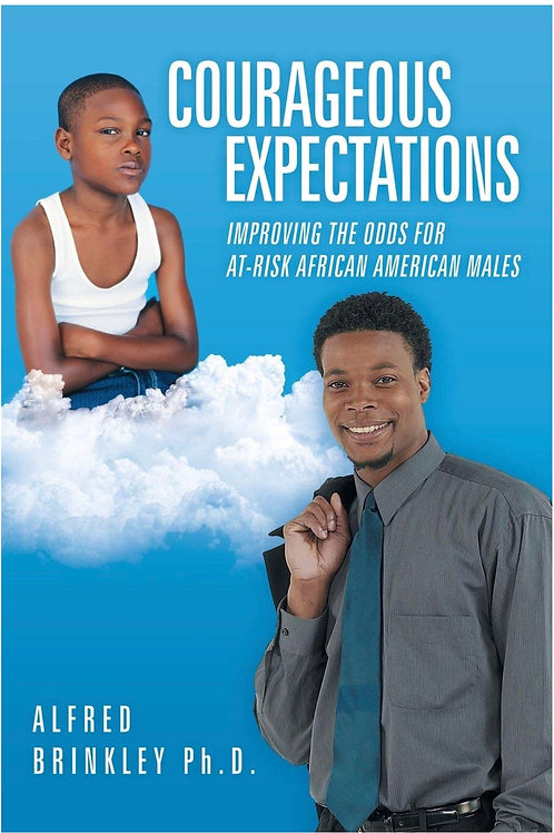 Courageous Expectations: Improving the Odds for At-Risk Alfred Brinkley Ph. D.