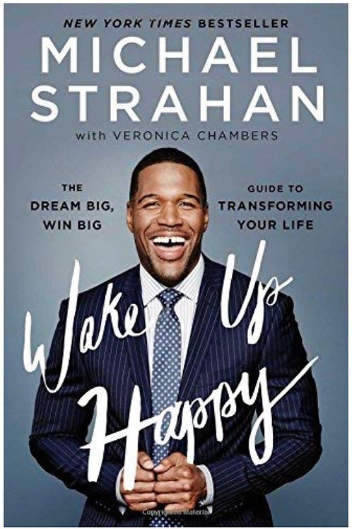 Wake Up Happy: The Dream Big, Win Big Guide to Transforming Michael Strahan
