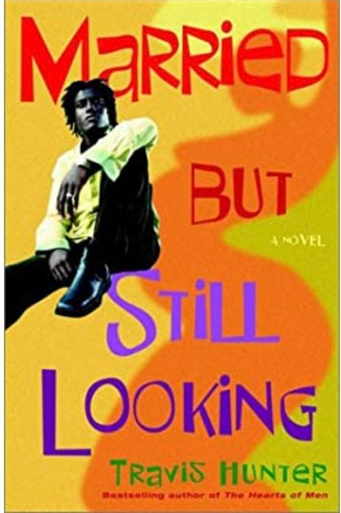 Married but Still Looking: A Novel Travis Hunter
