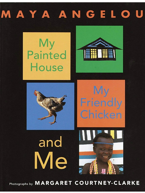 My Painted House, My Friendly Chicken, and Me Maya Angelou