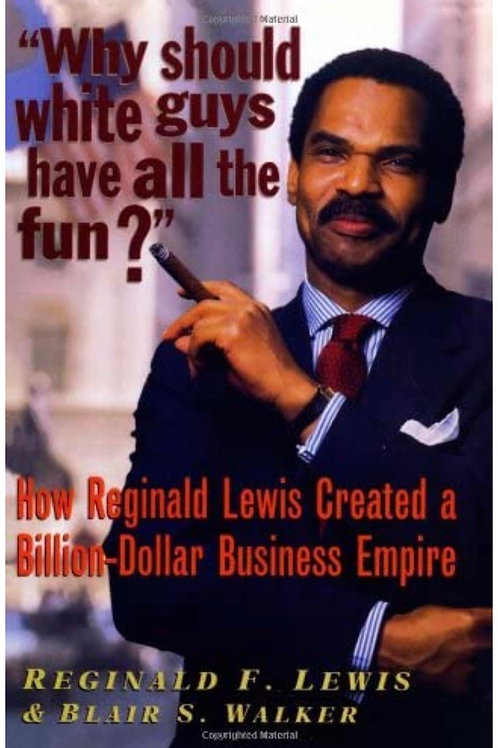 Why Should White Guys Have All the Fun? Reginald F. Lewis