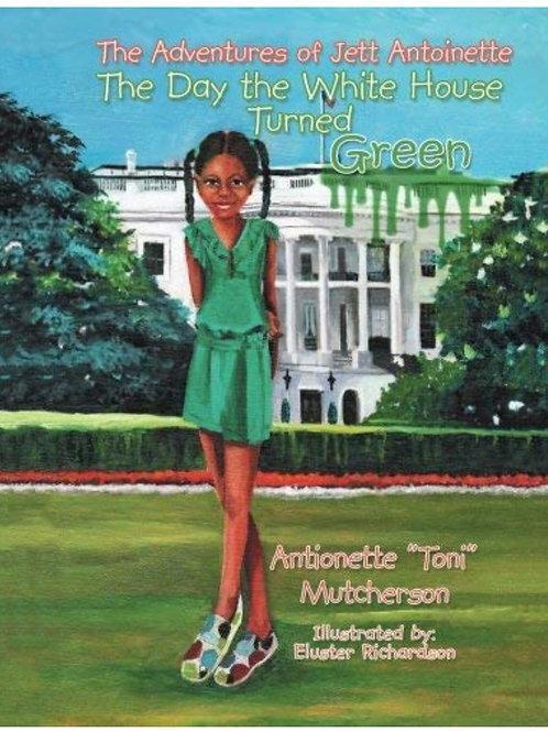 The Adventures of Jett Antoinette The Day the White House Turned Green
