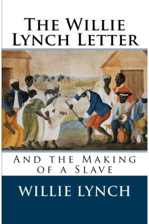 The Willie Lynch Letter And the Making of A Slave Willie Lynch