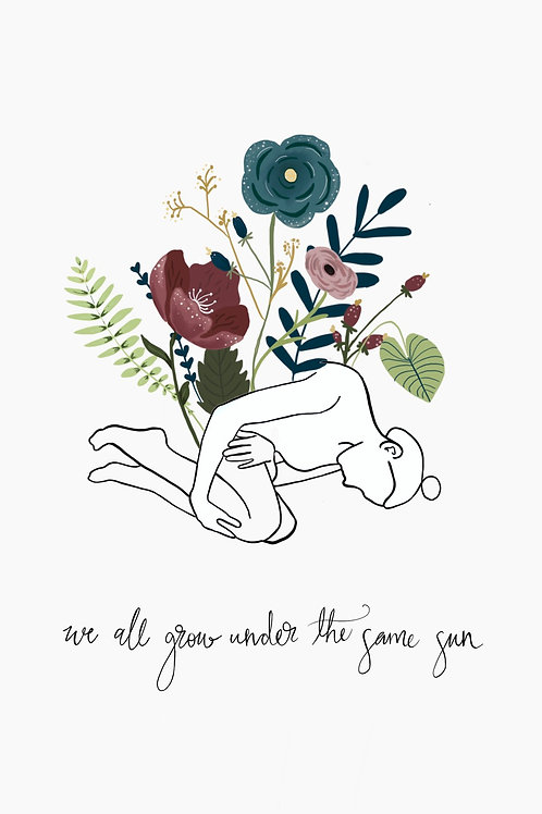 """We all grow under the same sun"" Print"