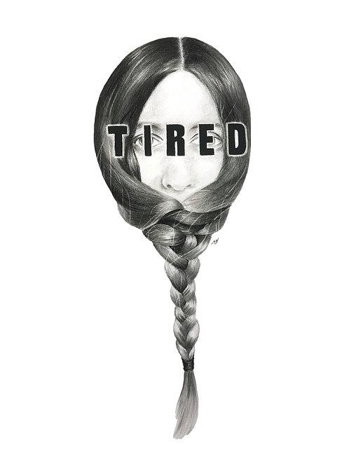 """TIRED"" Print"