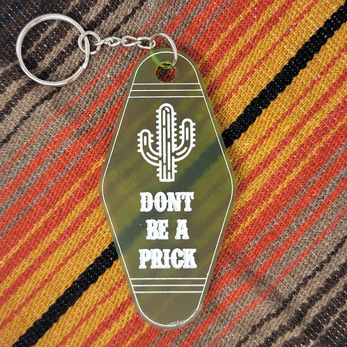 Don't Be  Prick Keychain
