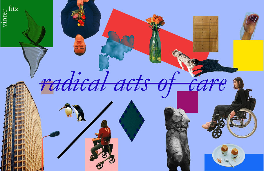 """Radical acts of care collage. A collage artwork consisting of various objects and people imposed onto a light blue background amidst yellow, red, green, pink, purple and blue quadrilateral shapes; a young white woman side on in a wheelchair, a grey armless statue, a plate with broken egg shells on, a small dog, a hand in a glass jar, orange roses in a vase, two penguins, shards of glass, a brown envelope, a tall building, a lampost and a young mixed race man upside down holding flowers. In the mirror in is struck through blue text which reads; """"radical acts of care""""."""