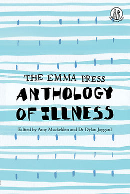 """An image of a book cover. The cover has blue horizontal lines and verticial dashs in another shade of blue. In the top right corner is The Emma Press logo, a blacn and white stick figure drawing of twp people in a circle, with the words; """"The Emma Press"""" written under the circle. In the middle of the book cover in black text it reads """"The Emma Press / Anthology of Illness / Edited by Amy Mackelden and Dr Dylan Jaggard""""."""