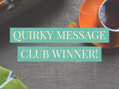 Announcing the Quirky Message Club's December Winner!