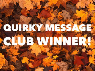 Annoucing the Quirky Message Club's October Winner!