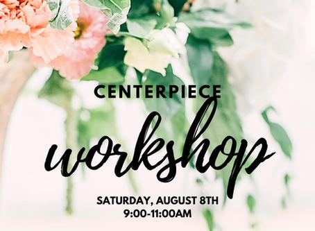 Centerpiece Workshop