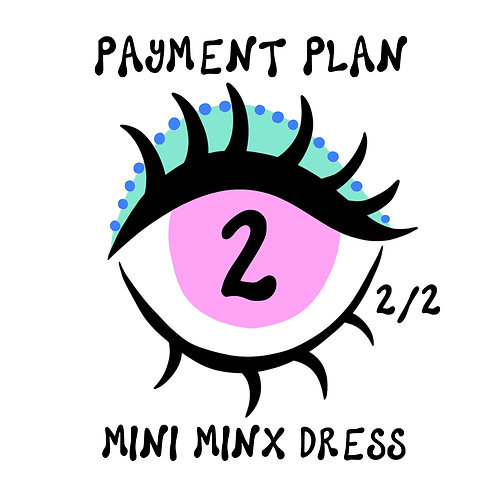 MINI MINX PAYMENT TWO
