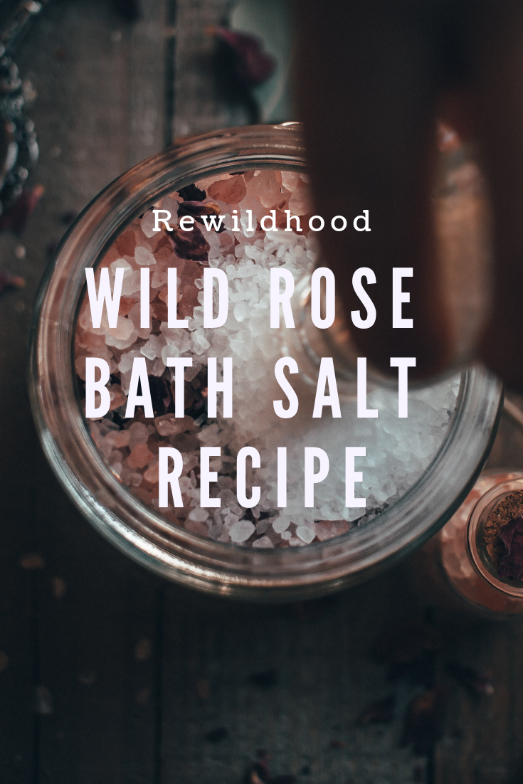 Wild Rose Bath Salt Recipe : Rewildhood